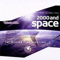 Elux Records Presents 2000 and Space - The Mission Continues, Vol. 1
