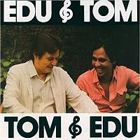 Edu e Tom, Tom e Edu