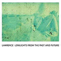 Lowlights From the Past & Future / Lawrence