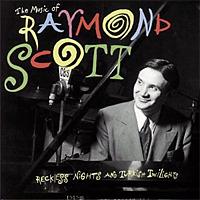 The Music of Raymond Scott: Reckless Nights and Turkish Twilights