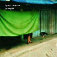 「Saudacoes | Egberto Gismonti」